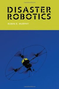 Disaster Robotics (Intelligent Robotics and Autonomous Agents series)-cover