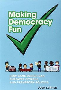 Making Democracy Fun: How Game Design Can Empower Citizens and Transform Politics (MIT Press)-cover