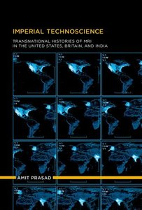 Imperial Technoscience: Transnational Histories of MRI in the United States, Britain, and India (Inside Technology)-cover