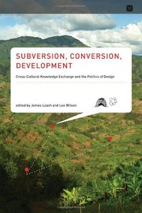 Subversion, Conversion, Development: Cross-Cultural Knowledge Exchange and the Politics of Design (Infrastructures)-cover