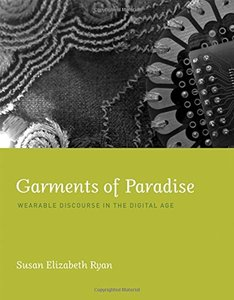 Garments of Paradise: Wearable Discourse in the Digital Age (MIT Press)-cover