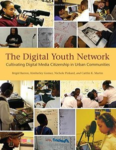 The Digital Youth Network: Cultivating Digital Media Citizenship in Urban Communities (The John D. and Catherine T. MacArthur Foundation Series on Digital Media and Learning)-cover