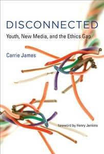 Disconnected: Youth, New Media, and the Ethics Gap (The John D. and Catherine T. MacArthur Foundation Series on Digital Media and Learning)-cover