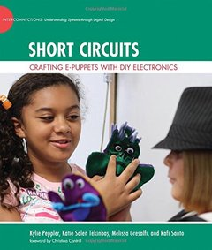 Short Circuits: Crafting e-Puppets with DIY Electronics (The John D. and Catherine T. MacArthur Foundation Series on Digital Media and Learning)-cover
