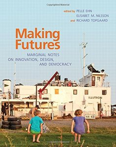 Making Futures: Marginal Notes on Innovation, Design, and Democracy (MIT Press)-cover