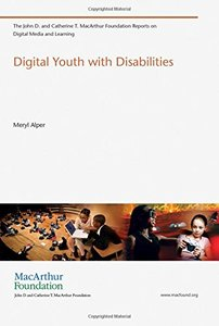 Digital Youth with Disabilities (The John D. and Catherine T. MacArthur Foundation Reports on Digital Media and Learning)-cover