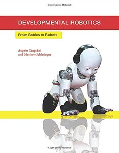 Developmental Robotics: From Babies to Robots (Intelligent Robotics and Autonomous Agents series)-cover