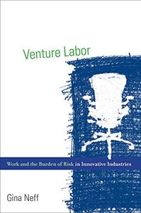 Venture Labor: Work and the Burden of Risk in Innovative Industries (Acting with Technology)-cover