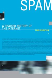 Spam: A Shadow History of the Internet (Infrastructures)-cover