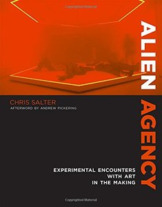 Alien Agency: Experimental Encounters with Art in the Making (MIT Press)-cover