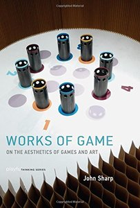 Works of Game: On the Aesthetics of Games and Art (Playful Thinking series)-cover