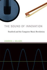 The Sound of Innovation: Stanford and the Computer Music Revolution (Inside Technology)-cover