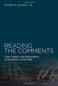 Reading the Comments: Likers, Haters, and Manipulators at the Bottom of the Web (MIT Press)-cover