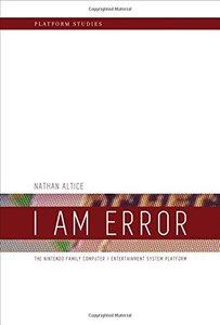 I Am Error: The Nintendo Family Computer / Entertainment System Platform (Platform Studies)-cover
