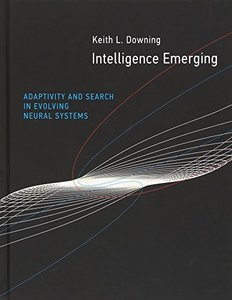 Intelligence Emerging: Adaptivity and Search in Evolving Neural Systems (MIT Press)-cover