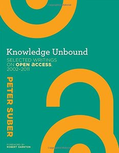 Knowledge Unbound: Selected Writings on Open Access, 2002--2011 (MIT Press)-cover