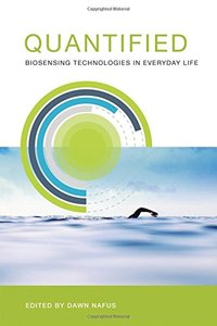 Quantified: Biosensing Technologies in Everyday Life (MIT Press)-cover