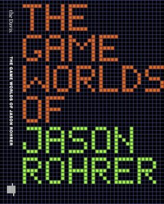 The Game Worlds of Jason Rohrer (MIT Press)-cover