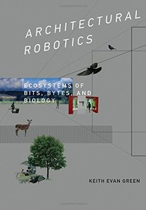 Architectural Robotics: Ecosystems of Bits, Bytes, and Biology (MIT Press)-cover