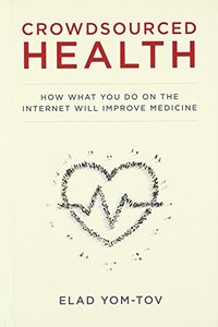 Crowdsourced Health: How What You Do on the Internet Will Improve Medicine (MIT Press)-cover
