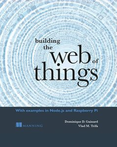 Building the Web of Things: With examples in Node.js and Raspberry Pi (Paperback)
