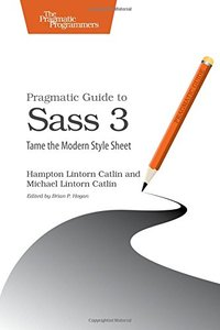 Pragmatic Guide to Sass 3: Tame the Modern Style Sheet-cover
