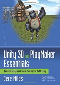 Unity 3D and PlayMaker Essentials: Game Development from Concept to Publishing (Focal Press Game Design Workshops)-cover