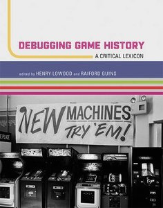 Debugging Game History: A Critical Lexicon (Game Histories)-cover