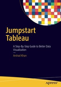 Jumpstart Tableau: A Step-By-Step Guide to  Better Data Visualization-cover