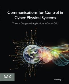 Communications for Control in Cyber Physical Systems: Theory, Design and Applications in Smart Grids-cover