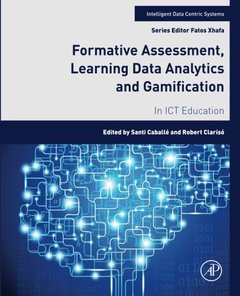 Formative Assessment, Learning Data Analytics and Gamification: In ICT Education (Intelligent Data-Centric Systems: Sensor Collected Intelligence)