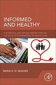 Informed and Healthy: Theoretical and Applied Perspectives on the Value of Information to Health Care-cover