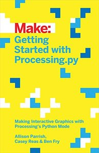 Getting Started with Processing.py: Making Interactive Graphics with Python's Processing Mode (Make:)-cover