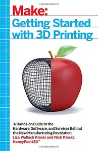 Getting Started with 3D Printing: A Hands-on Guide to the Hardware, Software, and Services Behind the New Manufacturing Revolution-cover