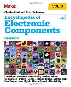 Encyclopedia of Electronic Components Volume 3: Sensors for Location, Presence, Proximity, Orientation, Oscillation, Force, Load, Human Input, Liquid ... Light, Heat, Sound, and Electricity (Paperback)-cover