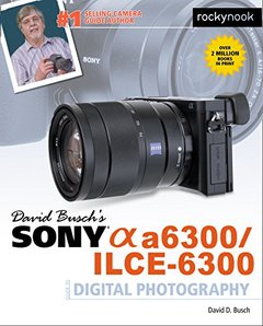David Busch's Sony Alpha a6300/ILCE-6300 Guide to Digital Photography-cover