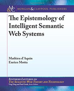 The Epistemology of Intelligent Semantic Web Systems (Synthesis Lectures on the Semantic Web, Theory and Technology)-cover