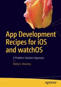 App Development Recipes for iOS and watchOS: A Problem-Solution Approach-cover