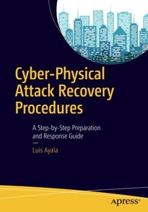 Cyber-Physical Attack Recovery Procedures: A Step-by-Step Preparation and Response Guide-cover
