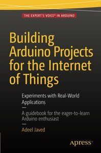 Building Arduino Projects for the Internet of Things: Experiments with Real-World Applications-cover
