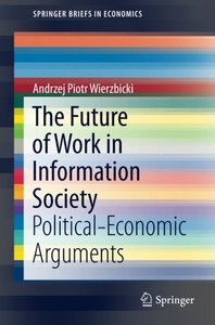 The Future of Work in Information Society: Political-Economic Arguments (SpringerBriefs in Economics)-cover