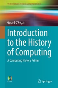Introduction to the History of Computing: A Computing History Primer (Undergraduate Topics in Computer Science)-cover
