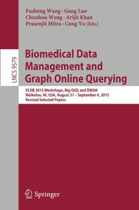 Biomedical Data Management and Graph Online Querying: VLDB 2015 Workshops, Big-O(Q) and DMAH, Waikoloa, HI, USA, August 31 - September 4, 2015, ... Papers (Lecture Notes in Computer Science)-cover