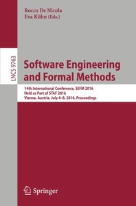 Software Engineering and Formal Methods: 14th International Conference, SEFM 2016, Held as Part of STAF 2016, Vienna, Austria, July 4-8, 2016, Proceedings (Lecture Notes in Computer Science)-cover