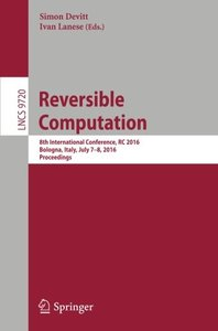 Reversible Computation: 8th International Conference, July 7-8, 2016, Bologna, Italy (Lecture Notes in Computer Science)-cover