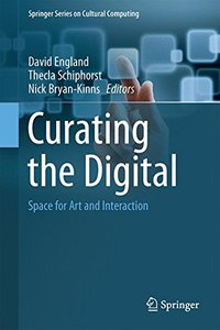 Curating the Digital: Space for Art and Interaction (Springer Series on Cultural Computing)-cover