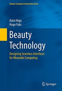 Beauty Technology: Designing Seamless Interfaces for Wearable Computing (Human-Computer Interaction Series)