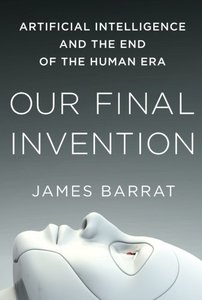 Our Final Invention: Artificial Intelligence and the End of the Human Era-cover