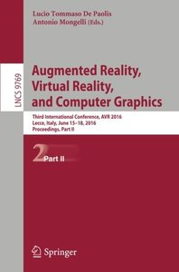 Augmented Reality, Virtual Reality, and Computer Graphics: Third  International Conference, AVR 2016, Lecce, Italy, June 15-18, 2016. Proceedings, Part II (Lecture Notes in Computer Science)-cover