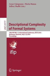 Descriptional Complexity of Formal Systems: 18th IFIP WG 1.2 International Conference, DCFS 2016, Bucharest, Romania, July 5-8, 2016. Proceedings (Lecture Notes in Computer Science)-cover